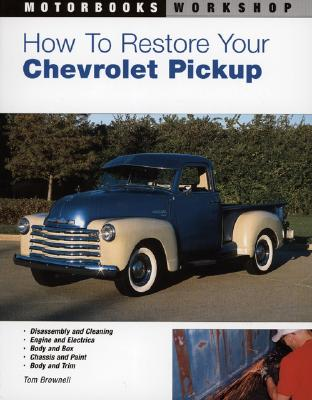 How to Restore Your Chevrolet Pickup By Brownell, Tom